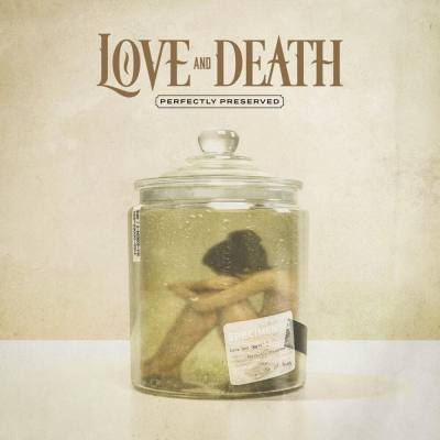 Love & Death - Perfectly Preserved
