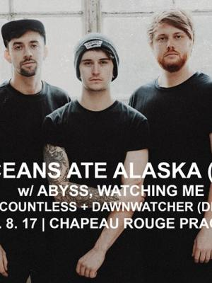 OCEANS ATE ALASKA (UK) + Abyss, Watching Me + Countless + Dawnwatcher (DE)